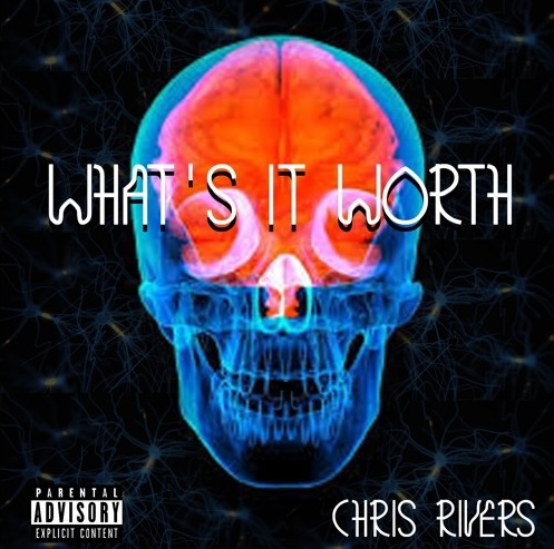 Whats It Worth >> New Music Chris Rivers What S It Worth Freestyle